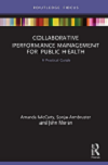 Collaborative Performance Management for Public Health: A Practical Guide